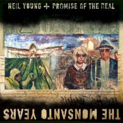 The Monsanto Years by Neil Young  +   Promise of the Real